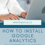 How to set up and install Google Analytics on your WordPress or Blogger site